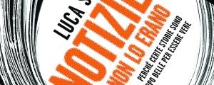 """Notizie che non lo erano (2015) di Luca Sofri """"dedicato alle storie e ai meccanismi con cui le testate giornalistiche pubblicano notizie false, inventate, non verificate, e che raccontano una specie di realtà parallela fatta di allarmi incoscienti e pericolosi, bizzarrie ridicole o false notizie rituali..."""""""