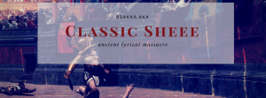 "Brakka aka Classic Sheee, ""Ancient lyrical massacre"""